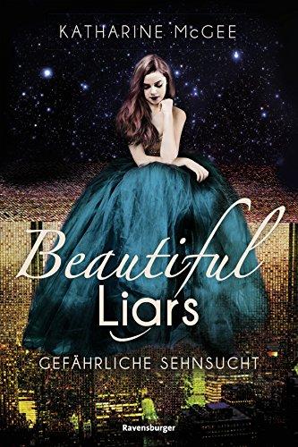 Beautiful Liars, Band 2: Gefährliche Sehnsucht von [McGee, Katharine]