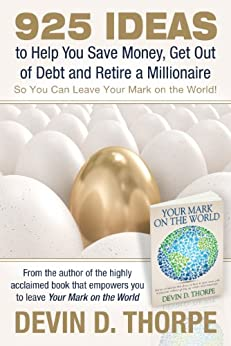 925 Ideas to Help You Save Money, Get Out of Debt and Retire A Millionaire So You Can Leave Your Mark on the World (English Edition) von [Thorpe, Devin D.]