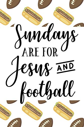 Sundays Are For Jesus And Football: Notebook Football Themed College-Ruled Blank Journal with Quote Cover (Awesome Lined Diary - Game Day & Hot Dogs, Band 39) -