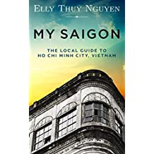 My Saigon: The Local Guide to Ho Chi Minh City, Vietnam (English Edition)