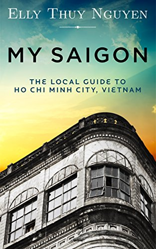 My Saigon: The Local Guide to Ho Chi Minh City, Vietnam (English Edition)