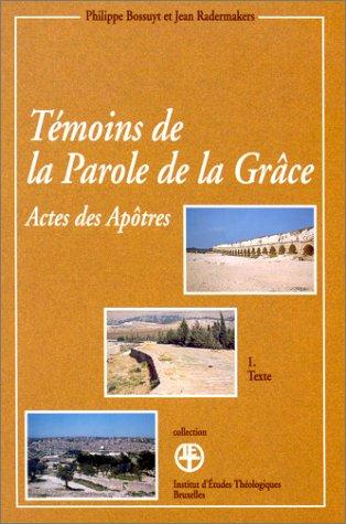 TEMOINS DE LA PAROLE DE LA GRACE. : Lecture des actes des apôtres, Tome 1, Texte et Tome 2, Lecture continue par Philippe Bossuyt