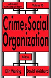 Crime and Social Organiation (Advances in Criminological Theory)