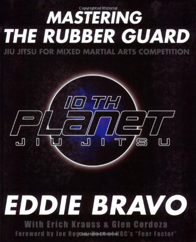 Mastering the Rubber Guard: Jiu Jitsu for Mixed Martial Arts Competition by Eddie Bravo (2006-12-15)