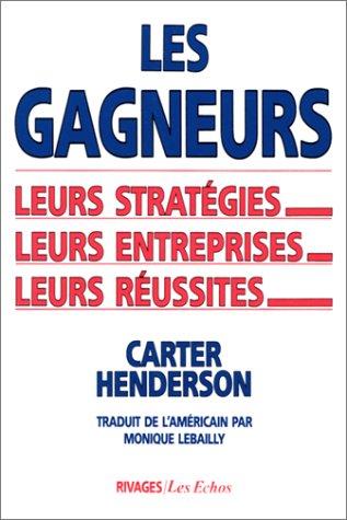 Les gagneurs: Leurs strategies, leurs entreprises, leurs reussites