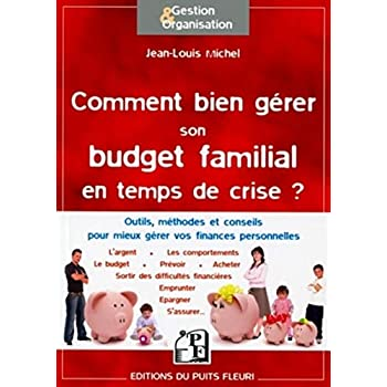 Comment bien gérer son budget familial en temps de crise ? Outils, méthodes et conseils pour mieux gérer vos finances personnelles.
