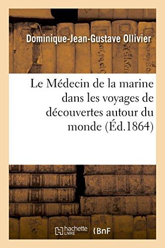 École de médecine navale. le médecin de la marine dans les voyages de découvertes autour du monde