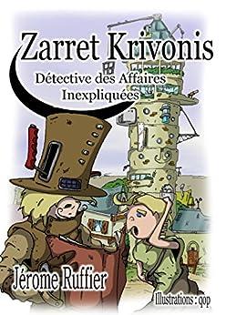 Zarret Krivonis Détectives des Affaires Inexpliquées par [RUFFIER, Jerome]