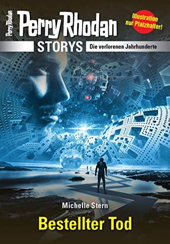 PERRY RHODAN-Storys: Bestellter Tod: Die verlorenen Jahrhunderte