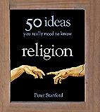 Religion - 50 Ideas You Really Need to Know (50 Ideas You Really Need to Know series)