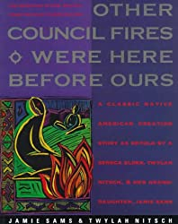 Other Council Fires Were Here Before Ours: A Classic Native American Creation Story as Retold by a Seneca Elder and Her Gra