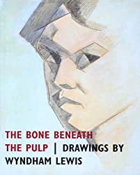 The Bone Beneath the Pulp: Drawings by Wyndham Lewis