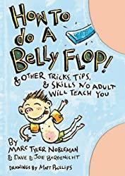 How to Do a Belly Flop!: And Other Tricks, Tips and Skills No Adult Will Teach You by Marc Tyler Nobleman (2005-06-01)