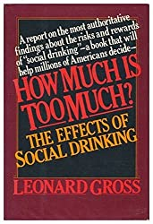 How Much is Too Much?: The Effects of Social Drinking by Leonard Gross (1983-08-01)
