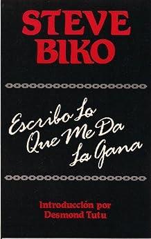 Steve Biko: Escribo Lo Que Me Da La Gana de [Biko, Steve]