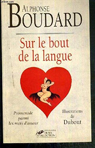 Sur le bout de la langue : Promenade parmi les mots d'amour