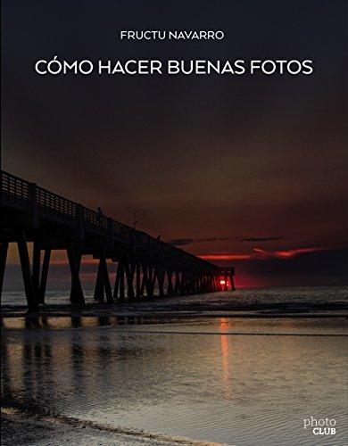 Descargar Libro Cómo hacer buenas fotos (Photoclub) de Fructuoso Navarro Ros