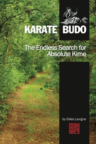 The Endless Search for Absolute Kime: Karate Budo by Gilles Lavigne (2015-05-03)