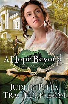 A Hope Beyond (Ribbons of Steel Book #2) von [Pella, Judith, Peterson, Tracie]