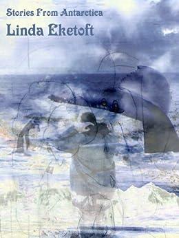 Stories from Antarctica by [Eketoft, Linda]
