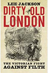 Dirty Old London: The Victorian Fight Against Filth Paperback