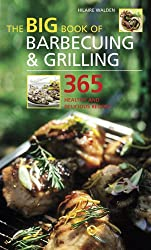 The Big Book of Barbecuing and Grilling: 365 Healthy and Delicious Recipes by...