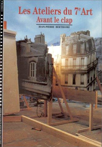 Les Ateliers du 7e art, tome 1 : Avant le clap par Jean-Pierre Berthomé
