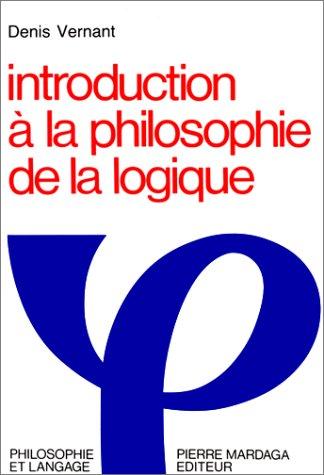 Introduction à la philosophie de la logique. Synthèse et état des lieux par Denis Vernant