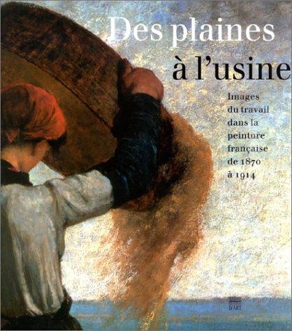 Des plaines à l'usine : Images du travail dans la peinture française de 1870 à 1914