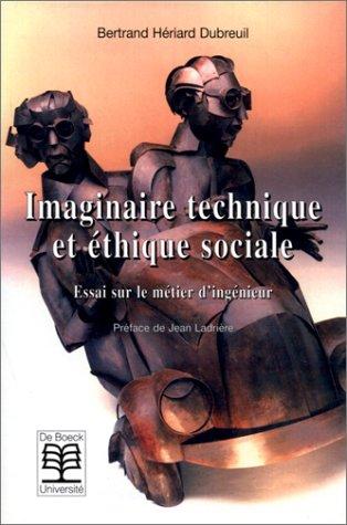 Imaginaire technique et éthique sociale. Essai sur le métier d'ingénieur