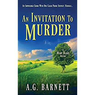 An Invitation to Murder: An impossible crime with one clear prime suspect; herself. (A Mary Blake Mystery)