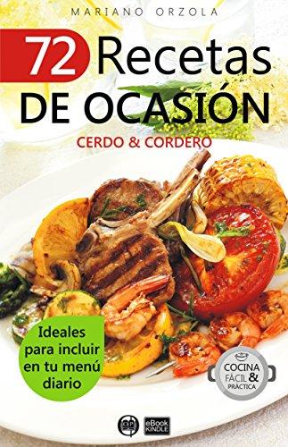 72 RECETAS DE OCASIÓN - CERDO & CORDERO: Ideales para incluir en tu menú diario (Colección Cocina Fácil & Práctica  nº 67) por Mariano Orzola