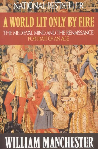 A World Lit Only by Fire: The Medieval Mind and the Renaissance - Portrait of an Age (English Edition) por William Manchester