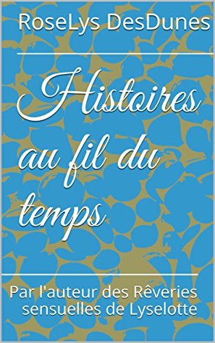 Histoires au fil du temps: Par l'auteur des Rêveries sensuelles de Lyselotte