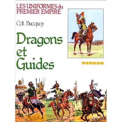 Les uniformes du premier empire : Dragons et guides d'etat-major