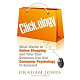 Click.ology: What Works in Online Shopping and How Your Business Can Use Consumer Psychology to Succeed