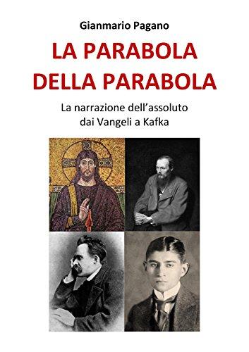scaricare ebook gratis La parabola della parabola: La narrazione dell'assoluto dai Vangeli a Kafka PDF Epub