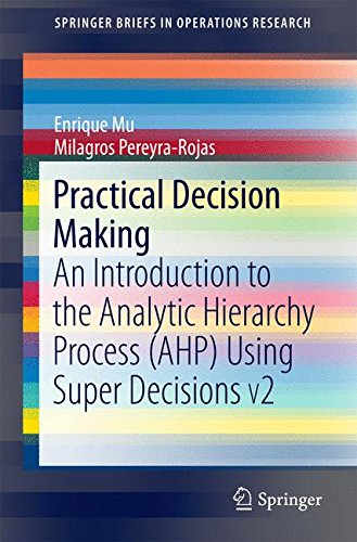 Practical Decision Making: An Introduction to the Analytic Hierarchy Process (AHP) Using Super Decisions V2 (SpringerBriefs in Operations Research)