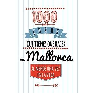 1000 COSAS QUE TIENES QUE HACER EN MALLORCA, AL MENOS UNA VEZ EN LA VIDA: Travel Guide