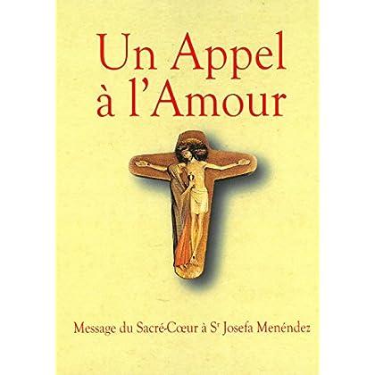 Un appel à l'amour : Message du Sacré-Cœur de Jésus à Sœur Josefa Menéndez