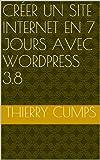 Telecharger Livres Creer un site internet en 7 jours avec WordPress 3 8 (PDF,EPUB,MOBI) gratuits en Francaise