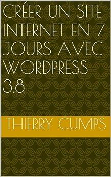 Créer un site internet en 7 jours avec WordPress 3.8 par [Cumps, Thierry]