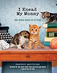 I Knead My Mummy: And Other Poems by Kittens by Francesco Marciuliano (2014-09-18)