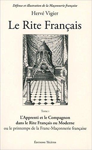 Le rite français : Tome 1, L'apprenti et le compagnon dans le rite français ou moderne ou le printemps de la franc-maçonnerie française par Hervé Vigier