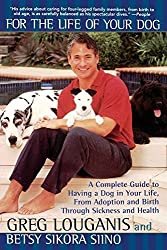 For the Life of Your Dog: A Complete Guide to Having a Dog From Adoption and Birth Through Sickness and Health by Greg Louganis (1999-10-01)