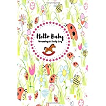 Hello Baby Weaning And Daily Log: Daily Record Journal Notebook, Health Record, Weaning Meal Log, Sleeping Pattern Tracker, Daily Diaper Changer, ... Girls, Paperback 6x9 inches (Baby Record)