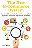 The New E-Commerce System: How to Sell Products Online via Amazon Affiliate System & Instagram Pop Culture Marketing (English Edition)