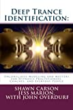 Deep Trance Identification: Unconscious Modeling and Mastery for Hypnosis Practitioners, Coaches, and Everyday People