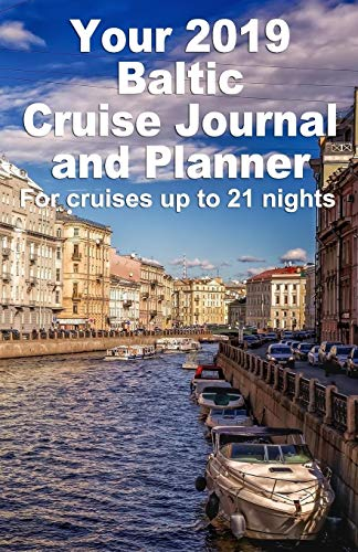 Your 2019 Baltic Cruise Journal and Planner: A handbag size paperback book for cruises up to 21 nights (Cruises Celebrity)