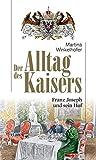 Der Alltag des Kaisers. Franz Joseph und sein Hof